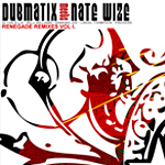 "Dubmatix meets Nate Wize ""Renegade Remixes Vol 1"""