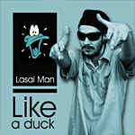 "Lasai Man ""Like a Duck"""