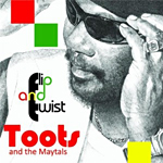 "Toots & The Maytals ""Flip and Twist"""
