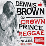 Dennis Brown: The Crown Prince Of Reggae - Singles (1972-1985)