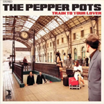 The Pepper Pots «Train to your lover»