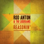 "Rod Anton & The Ligerians ""Reasonin"