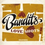 "Bandits ""Love Shots"""