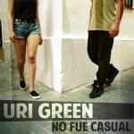 """Uri Green """"No Fue Casual"""""""