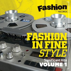 Os presentamos 'Fashion In Fine Style Volume 1', grandes éxitos del sello ingles Fashion Records
