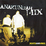 "MIXTAPE REVIVAL #4: ROOTS & VIBES SOUND ""Anakundah Mix Vol.2"