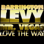 "Barrington Levy y Mr. Vegas se unen bajo el sello Black Roses para lanzar el clip de este ""Love the way she love""."