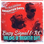Dreams Of Brighter Days es el nuevo clip de Busy Signal & RC