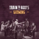 "Ya disponible el nuevo disco de Train To Roots, ""Growing"""