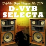 "MIX ACTUAL #129: D-VYB SELECTA ""Brighter Days Reggae Mix 2014"""