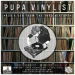 Pupa Vinylist nos trae una hora de «Rub A Dub From The Yard»