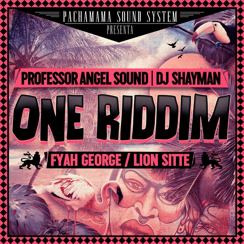 pachamama-sound-professor-angel-dj-shayman-one-riddim