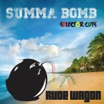 "MIX ACTUAL #173: RUDE WAGON SOUND ""Summa Bomb Mixtape"""