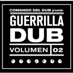 "MIX ACTUAL #197: COMANDO DEL DUB ""Guerrilla Dub Vol. 2"""