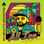 """All Inn"" es el nuevo single de General Trix junto a Legalize Sound"