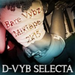 "MIX ACTUAL #220: D-VYB SELECTA ""Bare Vybz Mixtape 2k15"""