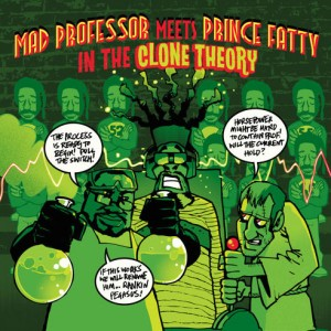 Mad Professor Meets Prince Fatty in the Clone Theory