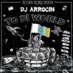 """""""To di World"""" es lo nuevo de Dj Arrocin con varios artistas internacionales"""