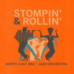 Stompin' And Rollin' el nuevo LP de North East Ska Jazz Orchestra