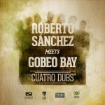 """Roberto Sánchez meets Gobeo Bay """"Cuatro Dubs"""" nuevo disco"""