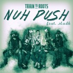 'Nuh Push', nuevo single de Train To Roots ft. Madh