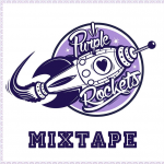 "MIX ACTUAL #314: PURPLE ROCKETS ""Mixtape"""