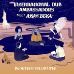 «Whatever You Believe» nuevo single de International Dub Ambassadors junto a Vaughn Benjamin (Akae Beka)