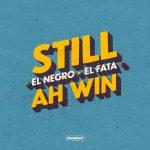"""""""Still Ah Win"""" es la nueva colaboracion entre El Negro y El Fata"""