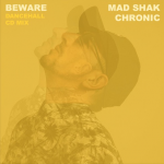 "#MIXTAPE ACTUAL: Mad Shak aka Chronic Sound nos da un 2X1: ""Beware"" y ""Anywhere"" son sus tops tunes para el verano"